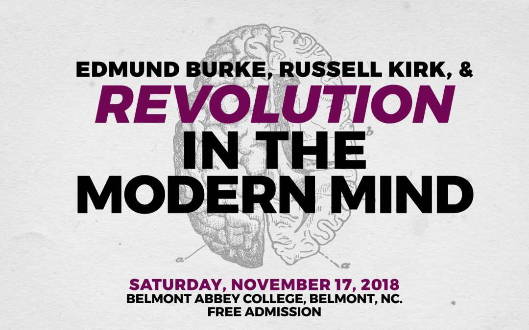 Edmund Burke, Russell Kirk & Revolution in the Modern Mind – 11/17/18 Belmont Abbey College