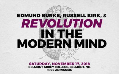 Edmund Burke, Russell Kirk & Revolution in the Modern Mind – 11/17/18 Belmont Abbey College